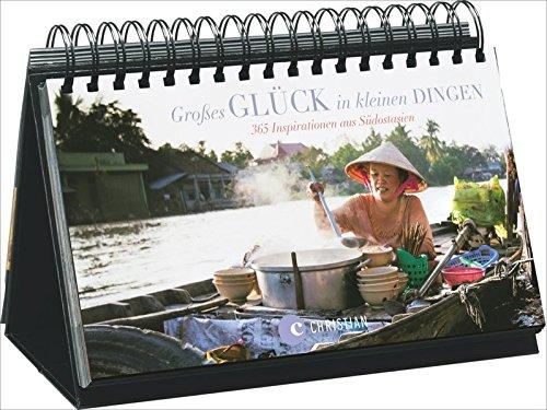Großes Glück in kleinen Dingen: 365 Inspirationen aus Südostasien