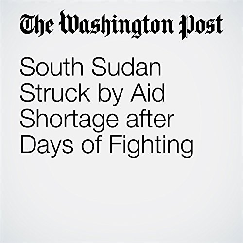 South Sudan Struck by Aid Shortage after Days of Fighting                   By:                                                                                                                                 Kevin Sieff                               Narrated by:                                                                                                                                 Sam Scholl                      Length: 3 mins     Not rated yet     Overall 0.0