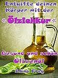 'Ölziehkur' mit Olivenöl: Entgifte deinen Körper