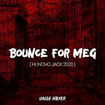 Bounce for meg (huncho jack 2020)