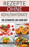Rezepte ohne Kohlenhydrate: Die ultimative Low Carb Diät