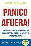 Panico Afuera: Técnica Natural que ayudará a detener rápidamente tus Ataques de Pánico y tu Ansiedad General