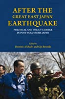 After the Great East Japan Earthquake: Political and Policy Change in Post-Fukushima Japan (Asia Insights)