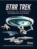 Star Trek Designing Starships Volume 1: The Enterprises and Beyond - Ben Robinson
