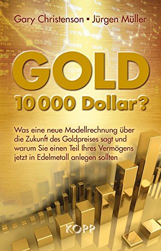 Gold: 10.000 Dollar?: Was eine neue Modellrechnung über die Zukunft des Goldpreises sagt und warum Sie einen Teil Ihres Vermögens jetzt in Edelmetall anlegen sollten
