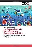 La Digitalización Profunda y la Economía Pública: Un análisis de la Cuarta Revolución Industrial