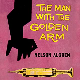 The Man with the Golden Arm                   By:                                                                                                                                 Nelson Algren                               Narrated by:                                                                                                                                 Malcolm Hillgartner                      Length: 14 hrs and 25 mins     60 ratings     Overall 4.1