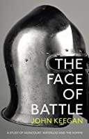 The Face Of Battle: A Study of Agincourt, Waterloo and the Somme by John Keegan(1905-07-06)