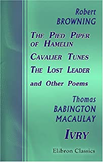 The Pied Piper of Hamelin, Cavalier Tunes, The Lost Leader, and Other Poems: With Biographical Sketches and Notes
