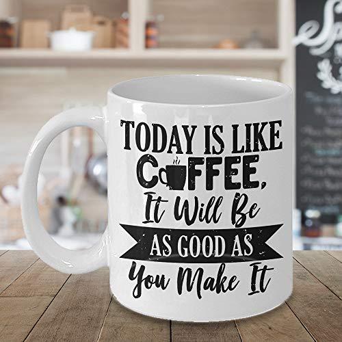 Motivationeel cadeau voor koffieliefhebbers koffiemok vandaag is als koffie het zal zo goed zijn als je het maakt