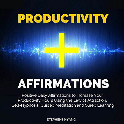 Productivity Affirmations: Positive Daily Affirmations to Increase Your Productivity Hours Using the Law of Attraction, Self-Hypnosis, Guided Meditation and Sleep Learning audiobook cover art