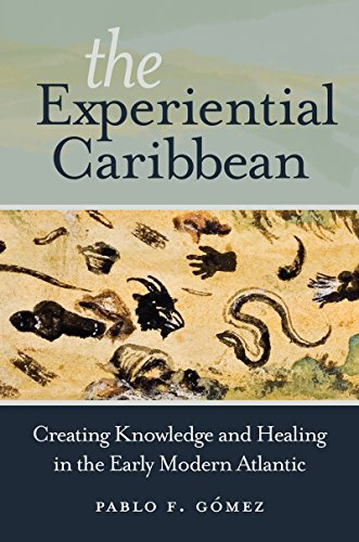 Compare Textbook Prices for The Experiential Caribbean: Creating Knowledge and Healing in the Early Modern Atlantic Illustrated Edition ISBN 9781469630878 by Gómez, Pablo F.