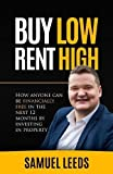 Buy Low Rent High: How anyone can be financially free in the next 12 months by investing in property