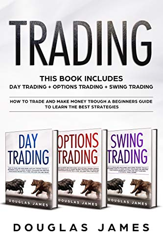 TRADING: THIS BOOK INCLUDES : DAY + OPTIONS + SWING TRADING. HOW TO TRADE AND MAKE MONEY TROUGH A BEGINNERS GUIDE TO LEARN THE BEST STRATEGIES.