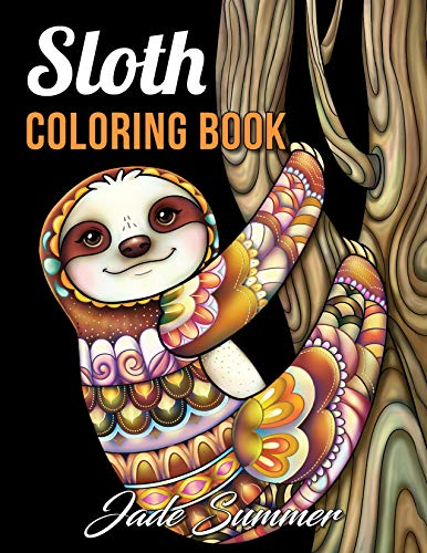 Sloth Coloring Book: An Adult Coloring Book with Lazy Sloths, Adorable Sloths, Funny Sloths