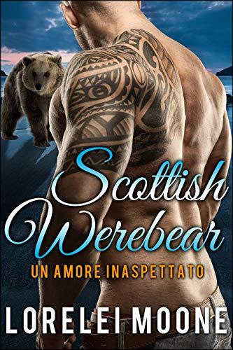Scottish Werebear: Un Amore Inaspettato: Una Serie d'Amore Paranormale (Scottish Werebears Saga Vol. 1)