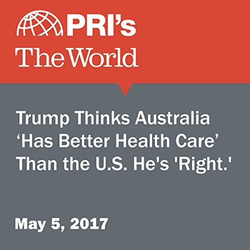 Trump Thinks Australia 'Has Better Health Care' Than the U.S. He's 'Right.' audiobook cover art