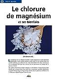 Le Chlorure de Magnesium et Ses Bienfaits