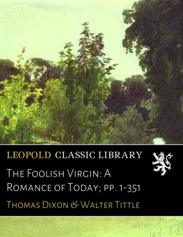 こどもの宮殿うがい胚The Foolish Virgin: A Romance of Today; pp. 1-351