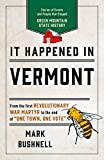 It Happened in Vermont: Stories of Events and People that Shaped Green Mountain State History (It Happened In Series)