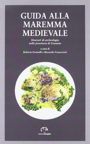 Guida alla Maremma medievale. Itinerari di archeologia nella provincia di Grosseto