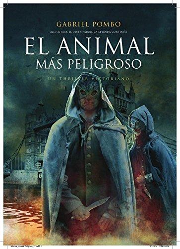El Animal Más Peligroso: Un Thriller Victoriano de [Gabriel Antonio Pombo]