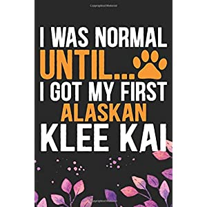 I Was Normal Until I Got My First Alaskan Klee Kai: Cool Alaskan Klee Kai Dog Journal Notebook - Alaskan Klee Kai Puppy Lover Gifts – Funny Alaskan ... Klee Kai Owner Gifts. 6 x 9 in 120 pages 46
