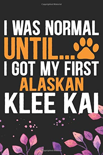 I Was Normal Until I Got My First Alaskan Klee Kai: Cool Alaskan Klee Kai Dog Journal Notebook - Alaskan Klee Kai Puppy Lover Gifts – Funny Alaskan ... Klee Kai Owner Gifts. 6 x 9 in 120 pages 1