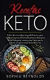 Recetas Keto: Libro de cocina bajo en carbohidratos para eliminar la grasa. Recetas de postres, ideas para bocadillos, pasta casera y para hacer que la comida cetogénica sea fácil y deliciosa.