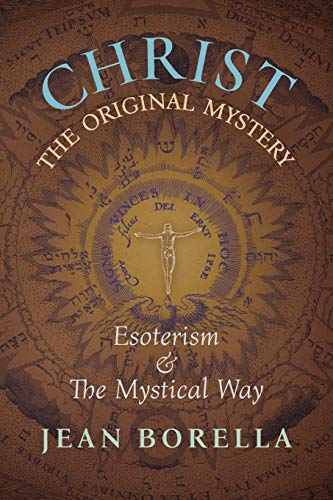 Christ the Original Mystery: Esoterism and the Mystical Way, With Special Reference to the Works of René Guénon