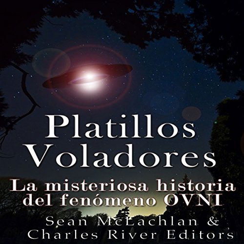 Platillos voladores: La misteriosa historia del fenómeno OVNI [ Flying saucers: The mysterious story of the UFO phenomenon]                   By:                                                                                                                                 Charles River Editors                               Narrated by:                                                                                                                                 Nicolas Villanueva                      Length: 2 hrs and 4 mins     1 rating     Overall 4.0