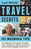 Last-Minute Travel Secrets: 121 Ingenious Tips to Endure Cramped Planes, Car Trouble, Awful Hotels,...