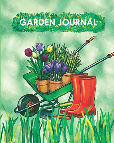 Garden journal: A Journal Notebook To Organize Your Garden Step By Step Guide Book For Home Vegetable Gardening Design