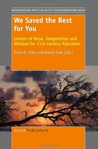 We Saved The Best For You Letters Of Hope Imagination And Wisdom For 21st Century Educators Imagination And Praxis Criticality And Creativity In Educat