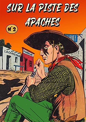 Sur la piste des apaches - Numéro 2 (traduit): Bande dessinée Western - Cowboys et hors la loi - Âge d'or de la BD - Format ebook (Sur la piste des apaches (traduit)) (French Edition)