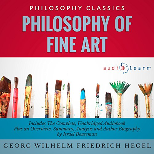 Philosophy of Fine Art by Georg Wilhelm Friedrich Hegel     The Complete Work Plus an Overview, Chapter by Chapter Summary and Author Biography!              By:                                                                                                                                 Georg Wilhelm Friedrich Hegel,                                                                                        Israel Bouseman                               Narrated by:                                                                                                                                 Diana Gardiner                      Length: 5 hrs and 10 mins     Not rated yet     Overall 0.0