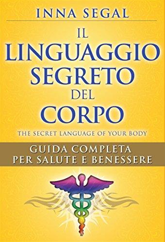 Scritto Da Inna Segal Il Linguaggio Segreto Del Corpo Guida Completa Per Salute E Benessere Scarica Pdf Epub