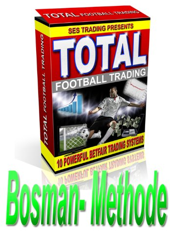 Total Betfair Football Trading: Bosman-Methode (German Edition)