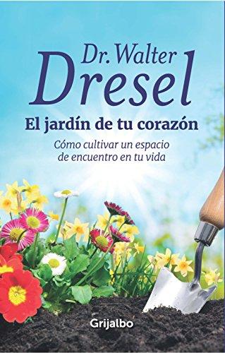 El jardín de tu corazón: Cómo cultivar un espacio de encuentro en tu vida eBook: Dresel, Walter: Amazon.es: Tienda Kindle