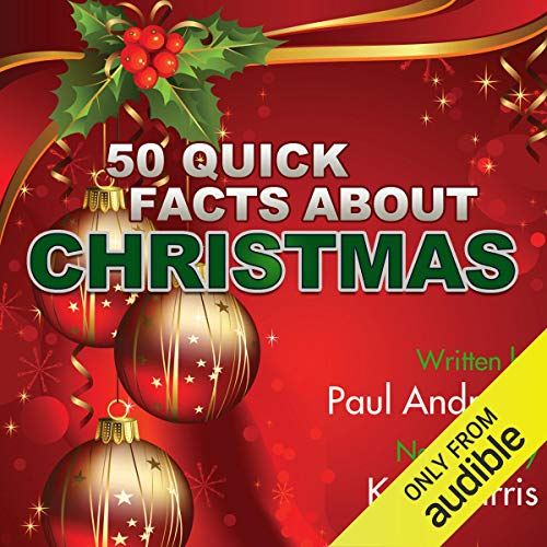 50 Quick Facts About Christmas                   By:                                                                                                                                 Paul Andrews                               Narrated by:                                                                                                                                 Kent Harris                      Length: 20 mins     Not rated yet     Overall 0.0