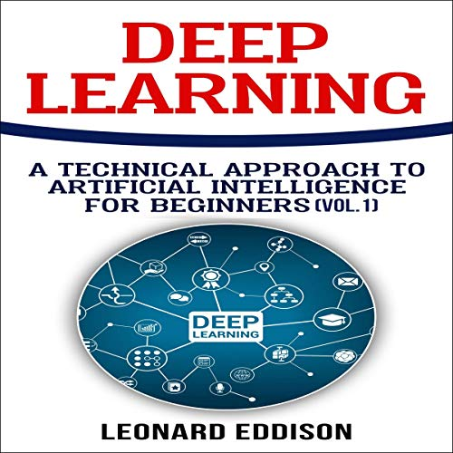 Deep Learning: A Technical Approach to Artificial Intelligence for Beginners, Volume 1 audiobook cover art