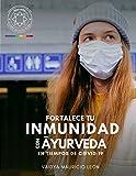 Fortalece tu Inmunidad con Ayurveda: En tiempos de Covid-19 (Spanish Edition)