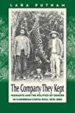 The Company They Kept: Migrants and the Politics of Gender in Caribbean Costa Rica, 1870-1960