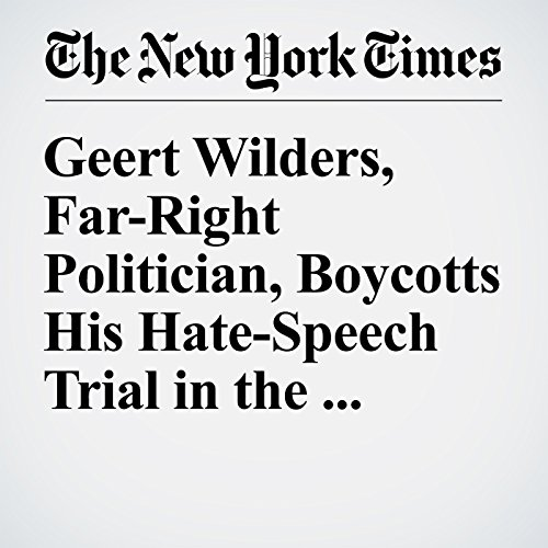 Geert Wilders, Far-Right Politician, Boycotts His Hate-Speech Trial in the Netherlands audiobook cover art