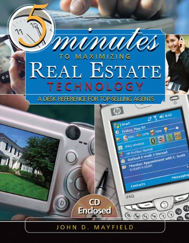 5 Minutes to Maximizing Real Estate Technology: A Desk Reference for Top-Selling Agents (w/ CD)