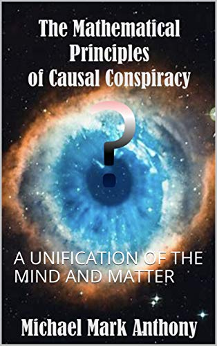 THE MATHEMATICAL PRINCIPLES OF CAUSAL CONSPIRACY: A UNIFICATION OF THE MIND AND MATTER