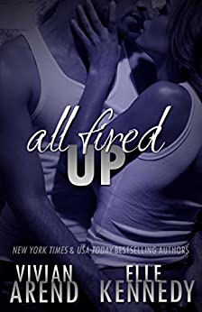 All Fired Up (DreamMakers Book 1) by [Elle Kennedy, Vivian Arend]