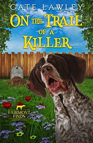 On the Trail of a Killer (Fairmont Finds Canine Cozy Mysteries Book 1) by [Cate Lawley]