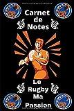 Carnet De Notes Le Rugby Ma Passion: Pour les passionnés et fans de rugby. Journal de 100 pages lignées et décorées. cadeau idéal pour les anniversaires et fêtes de fin d'année.