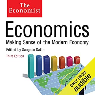 Economics: Making sense of the Modern Economy     The Economist              By:                                                                                                                                 Saguao Datta (editor)                               Narrated by:                                                                                                                                 David Thorpe                      Length: 12 hrs and 50 mins     99 ratings     Overall 3.3